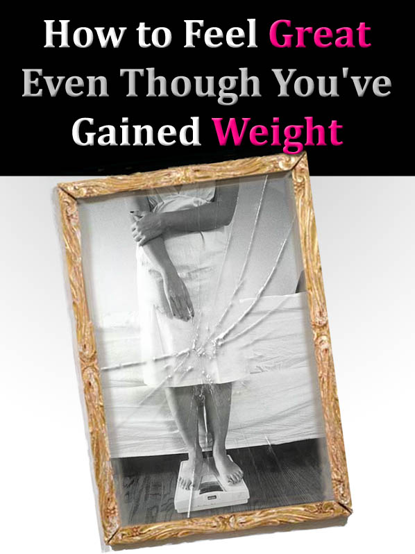 How to Feel Great Even Though You've Gained Weight post image