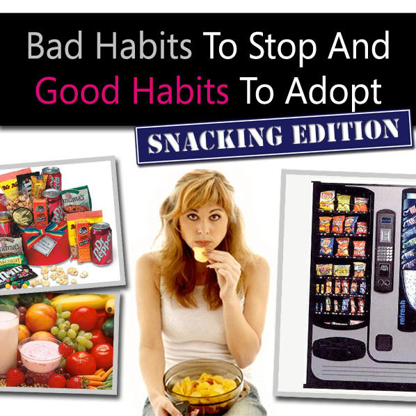 Bad habits to stop and good habits to adopt snacking edition post