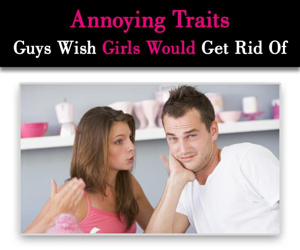 6 Annoying Traits Guys Wish Girls Would Get Rid Of post image