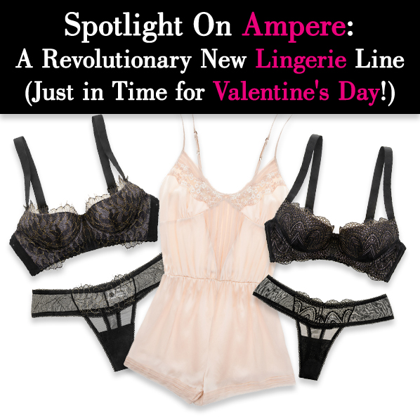 Spotlight On Ampere: A Revolutionary New Lingerie Line Just in Time for Valentine's Day post image