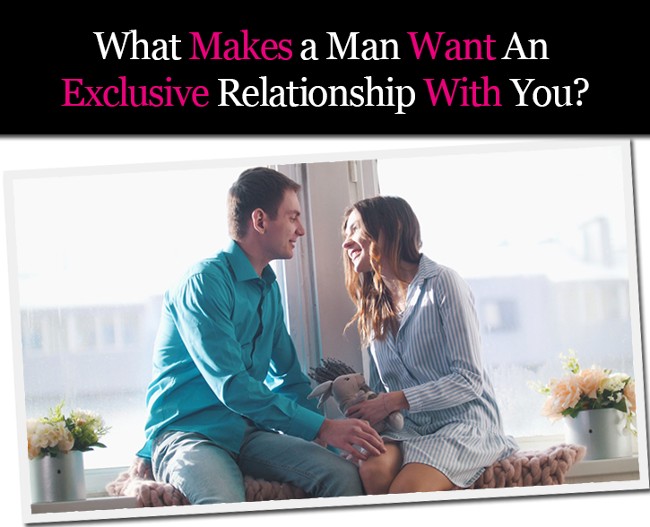 What Makes a Man Want An Exclusive Relationship With You? post image