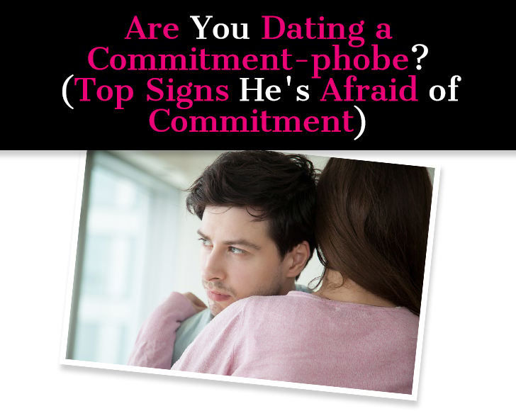 Are You Dating a Commitment-phobe? (Top Signs He's Afraid of Commitment) post image